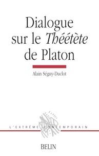 Alain Séguy-Duclot - Dialogue sur le Théétète de Platon.