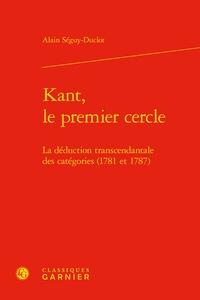 Alain Séguy-Duclot - Kant, le premier cercle - La déduction transcendantale des catégories (1781 et 1787).