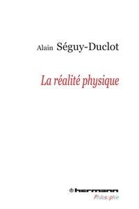 Alain Séguy-Duclot - La réalité physique.