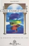 Alain Sendat - L'AME ENERGETIQUE. - La dimension vibratoire du corps.