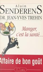 Alain Senderens et Jean-Yves Trehin - Manger, c'est la santé... - Affaire de bon goût.