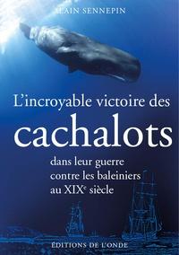 Alain Sennepin - L'incroyable victoire des cachalots dans leur guerre contre les baleiniers au XIXe siècle.