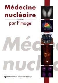 Alain Seret - Médecine nucléaire par l'image.