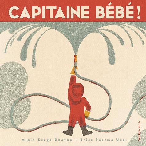 Alain Serge Dzotap et Brice Postma Uzel - Capitaine Bébé !.