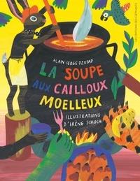 Alain Serge Dzotap et Irène Schoch - La soupe aux cailloux moelleux.