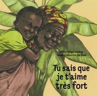 Alain Serge Dzotap et Anne-Catherine De Boel - Tu sais que je t'aime très fort.