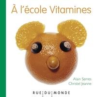 Alain Serres et Christel Jeanne - A l'école Vitamines.