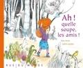 Alain Serres et Judith Gueyfier - Ah ! quelle soupe, les amis !.