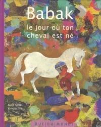 Alain Serres - Babak - Le jour où ton cheval est né.