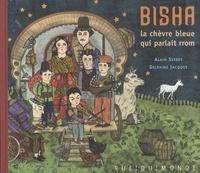 Alain Serres et Delphine Jacquot - Bisha, la chèvre bleue qui parlait rrom.