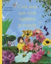 Alain Serres et Nathalie Novi - C'est ainsi que nous habitons le monde.