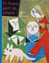 Alain Serres et Pablo Picasso - Et Picasso peint les enfants.