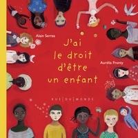 Alain Serres et Aurélia Fronty - J'ai le droit d'être un enfant.