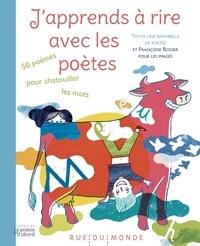 Alain Serres et Françoise Rogier - J'apprends à rire avec les poètes - 50 poèmes pour chatouiller les mots.