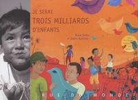 Alain Serres et Judith Gueyfier - Je serai trois milliards d'enfants.