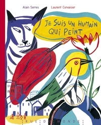Alain Serres et Laurent Corvaisier - Je suis un humain qui peint.