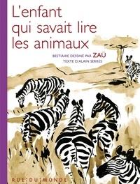Alain Serres et  Zaü - L'enfant qui savait lire les animaux.