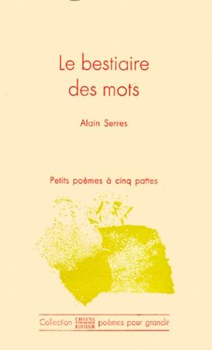 Alain Serres - Le Bestiaire des mots.