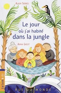 Alain Serres et Anna Griot - Le jour où j'ai habité dans la jungle.