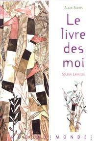 Alain Serres et Solenn Larnicol - Le livre des moi.