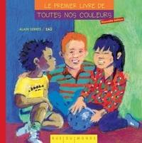 Alain Serres - Le premier livre de toutes nos couleurs.