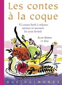 Alain Serres et  Zaü - Les contes à la coque - 52 contes à mijoter, tartiner et savourer les yeux fermés.