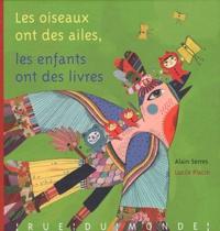 Alain Serres et Lucile Placin - Les oiseaux ont des ailes, les enfants ont des livres.