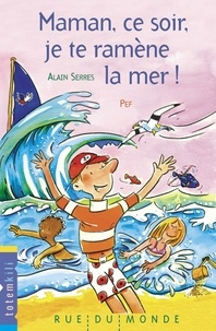 Alain Serres et  Pef - Maman, ce soir, je te ramène la mer !.