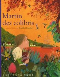 Alain Serres et Judith Gueyfier - Martin des colibris.