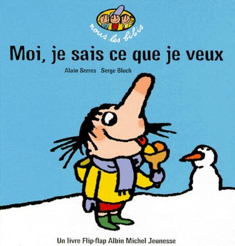 Alain Serres et Serge Bloch - Moi, je sais ce que je veux !.