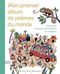Alain Serres - Mon premier album de poèmes du monde - Illustré par 15 artistes d'ici, d'ailleurs ou voyageurs.