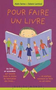 Alain Serres et Solenn Larnicol - Pour faire un livre.