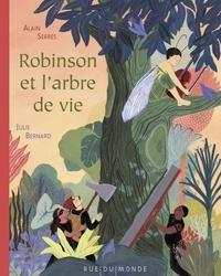 Alain Serres et Julie Bernard - Robinson et l'arbre de vie.