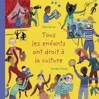 Alain Serres et Aurélia Fronty - Tous les enfants ont droit à la culture.