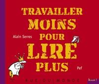 Alain Serres et  Pef - Travailler moins pour lire plus.