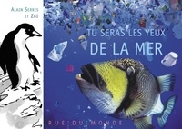 Alain Serres et  Zaü - Tu seras les yeux de la mer.