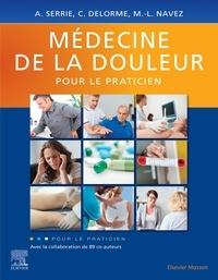 Alain Serrie et Claire Delorme - Médecine de la douleur pour le praticien.