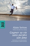 Alain Setton - Gagner sa vie sans perdre son âme - Harmoniser vie professionnelle, vie personnelle et chemin spirituel.