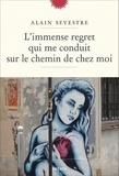 Alain Sevestre - L'immense regret qui me conduit sur le chemin de chez moi.