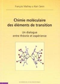 Chimie moléculaire des éléments de transition. Un dialogue entre théorie et expérience - Alain Sevin |