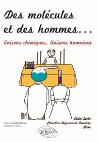 Alain Sevin et Christine Dézarnaud Dandine - Des molécules et des hommes - Liaisons chimiques, liaisons humaines.