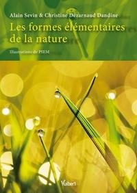 Alain Sevin et Christine Dézarnaud Dandine - Les formes élémentaires de la nature.