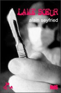 Alain Seyfried - Lame sœur.