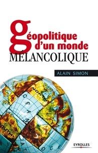 Alain Simon - Géopolitique d'un monde mélancolique.