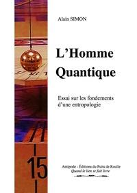 Alain Simon - L'Homme Quantique - Essai sur les fondements d'une entropologie.