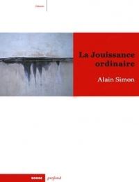 Alain Simon - La Jouissance ordinaire.