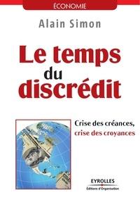 Alain Simon - Le temps du discrédit - Crise des créances, crise des croyances.