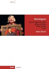 Alain Simon - Monologues - Sous le signe du chien ; Jaloux de Dieu ; Aimer, aimer ! ; Paule.