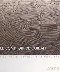 Alain Sinou et  Collectif - Le comptoir de Ouidah - Une ville africaine singulière.