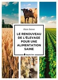 Alain Soirot - Le renouveau de l'élevage pour une alimentation saine.